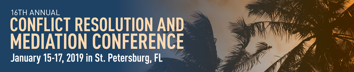 16th Annual Conflict Resolution and Mediation Conference | January 15 - 17, 2019